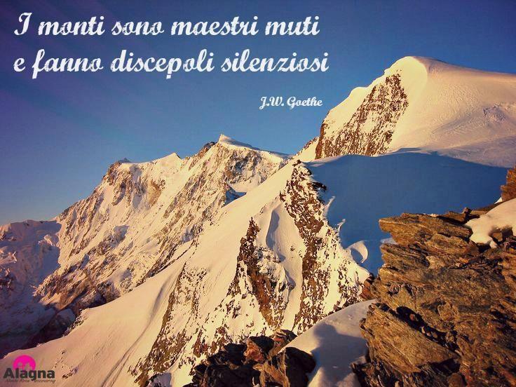 «I monti sono maestri muti e fanno discepoli silenziosi». J.W. Goethe
