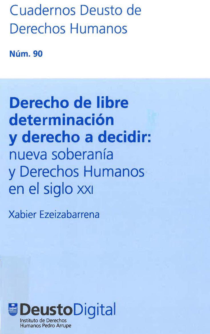 Derecho de libre determinación y derecho a decidir : nueva soberanía y derechos humanos en el siglo XXI / Xabier Ezeizabarrena.  Universidad de Deusto, 2017