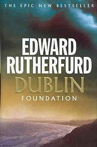 Dublin: Foundation (2004) (also known in North America as The Princes of Ireland: The Dublin Saga or sometimes simply Dublin) is a novel by Edward Rutherfurd first published in 2004