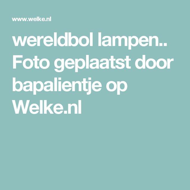 wereldbol lampen.. Foto geplaatst door bapalientje op Welke.nl