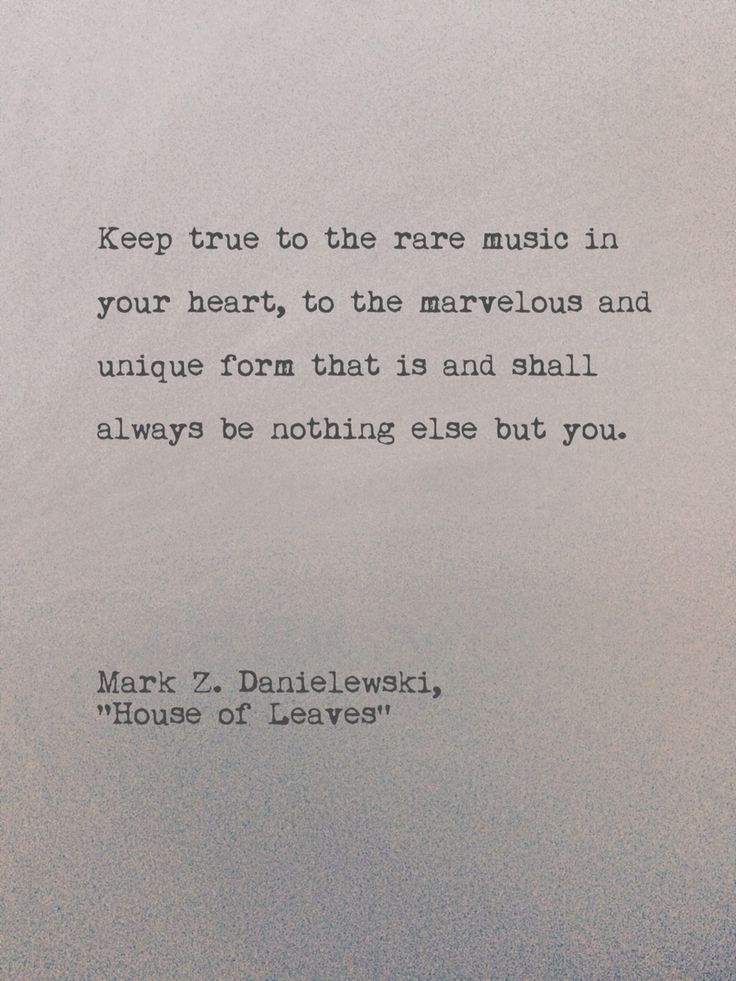 """Keep true to the rare music in your heart"" -Mark Z Danielewski"