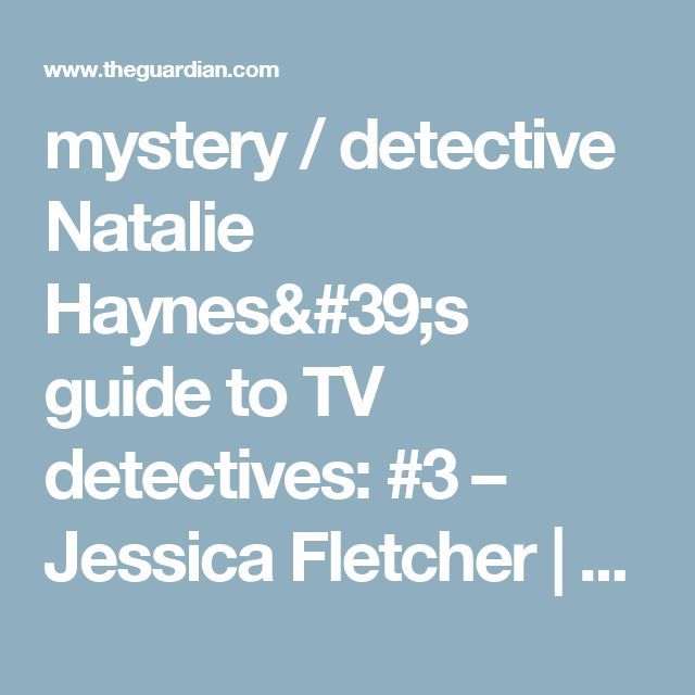 mystery / detective   Natalie Haynes's guide to TV detectives: #3 – Jessica Fletcher | Television & radio | The Guardian