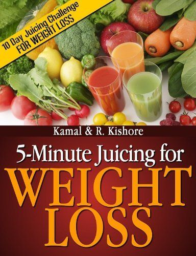 5-Minute Juicing for Weight Loss: Best Top 60 Anti-aging juicing Recipes for Wei...