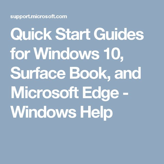 Quick Start Guides for Windows 10, Surface Book, and Microsoft Edge - Windows Help