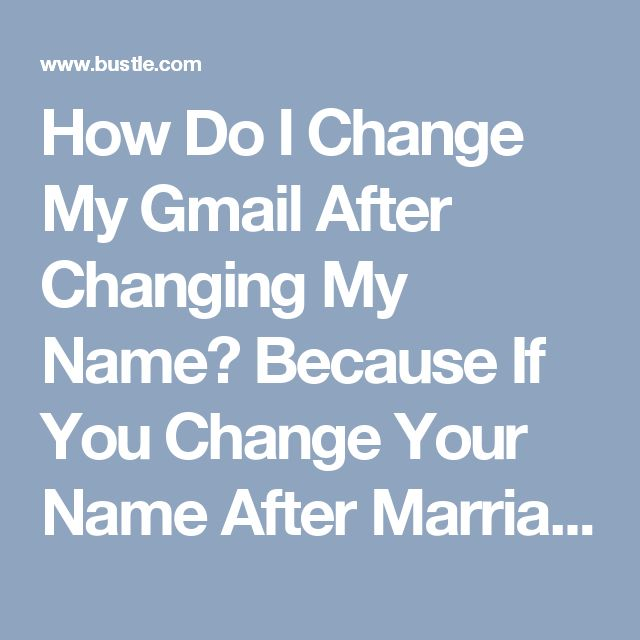How Do I Change My Gmail After Changing My Name? Because If You Change Your Name After Marriage, You May Want To Change Your Online Identity Too