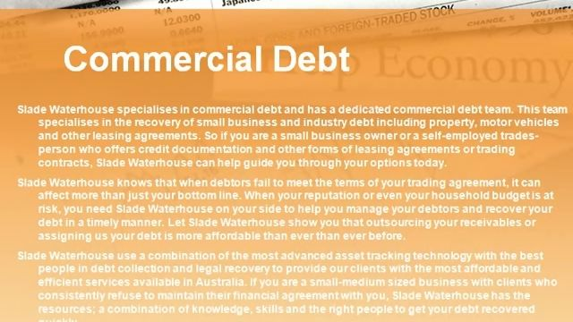 Slade Waterhouse is Australia's leading debt collection firm dealing in Brisbane, Sydney, Melbourne, Adelaide, Perth and all Major cities in Australia. www.sladewaterhouse.com.au
