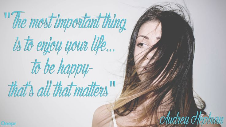 """""""The most important thing is to enjoy your life... to be happy- that's all that matters""""- Audrey Hepburn"""