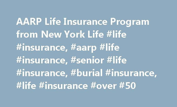 AARP Life Insurance Program from New York Life #life #insurance, #aarp #life #insurance, #senior #life #insurance, #burial #insurance, #life #insurance #over #50 http://botswana.nef2.com/aarp-life-insurance-program-from-new-york-life-life-insurance-aarp-life-insurance-senior-life-insurance-burial-insurance-life-insurance-over-50/  # † Includes details on costs, eligibility, renewability, limitations and exclusions. New York Life Insurance Company pays royalty fees to AARP for the use of its…