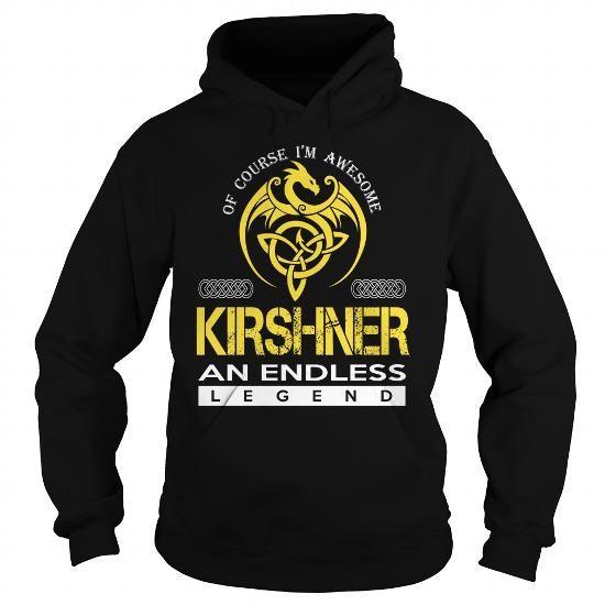 Cool KIRSHNER An Endless Legend (Dragon) - Last Name, Surname T-Shirt Shirts & Tees