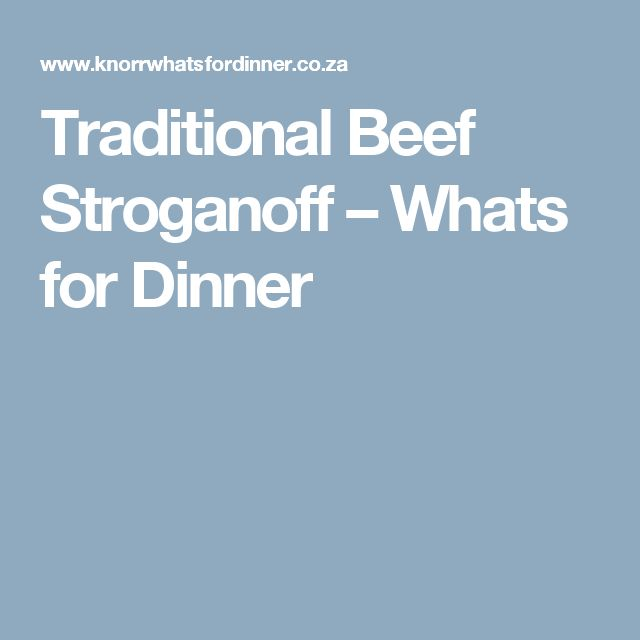 Traditional Beef Stroganoff – Whats for Dinner