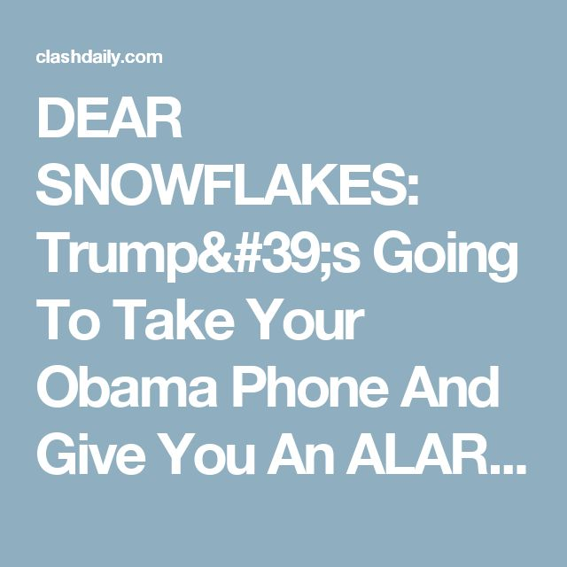 DEAR SNOWFLAKES: Trump's Going To Take Your Obama Phone And Give You An ALARM Clock! ⋆ Doug Giles ⋆ #ClashDaily