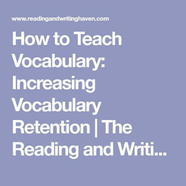 How to Teach Vocabulary: Increasing Vocabulary Retention | The Reading and Writing Haven
