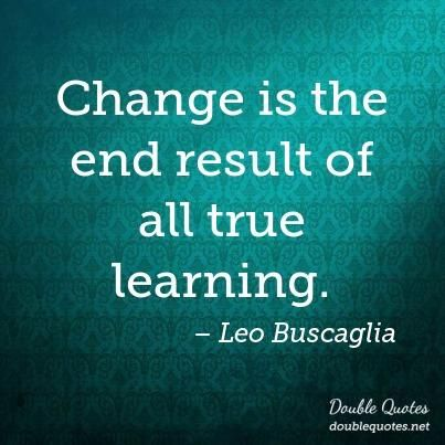 """""""Change is the end result of all true learning."""" Leo Buscaglia #quoteoftheday #wordsofwisdom #wordstoliveby #inspirationalquotes"""