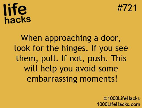 """Life hack """"When approaching a door, look for the hinges. If you see them, pull. If not, push. This will help you avoid some embarrassing moments!"""""""