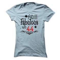 [Hot tshirt name creator] 44 Still Fabulous shirt  Best Shirt design  44 Still Fabulous shirt  Tshirt Guys Lady Hodie  SHARE TAG FRIEND Get Discount Today Order now before we SELL OUT  Camping be wrong i am bagley tshirts still fabulous shirt