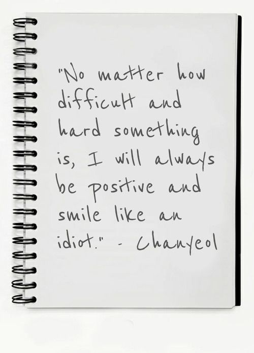 Chanyeol quote.. in all seriousness, I need to keep this quote in mind right now.. he is amazing..