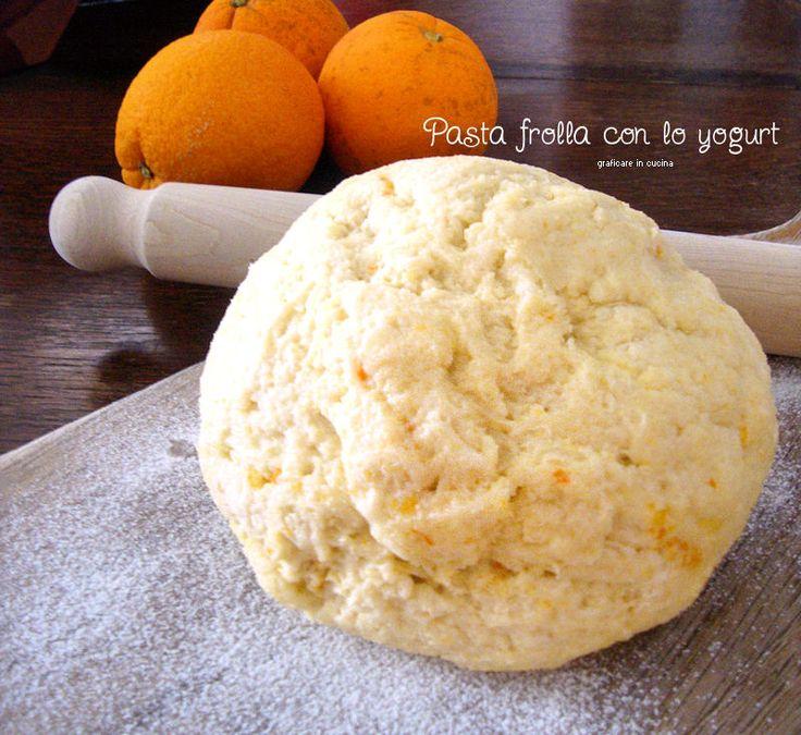 Pasta frolla con lo yogurt al profumo di arancia