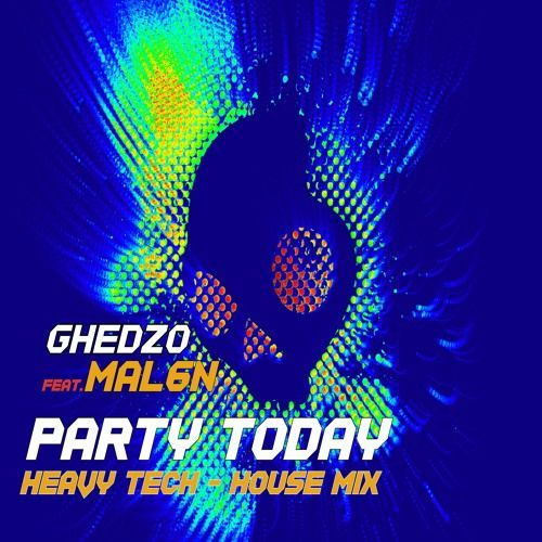 Ghedzo Feat. MAL6N - Party Today (Heavy Tech - House Mix) by STOMP HOUSE RECORDS on SoundCloud