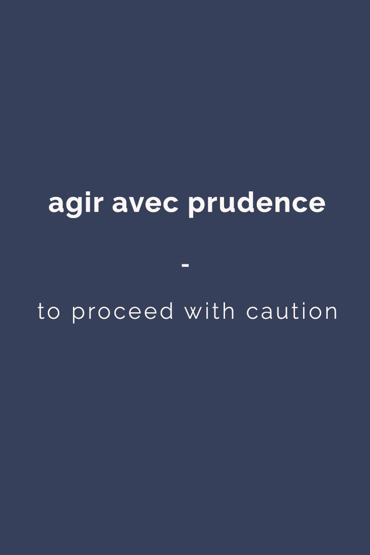 agir avec prudence: to proceed with caution | Want more? Visit www.talkinfrench.com and check out awesome content every week! For more French expressions you can learn daily, get a copy of 365 Days of French Expressions. Covers a wide range of expressions and colloquial phrases: with meaning, their literal translation, and examples. With FREE AUDIO for pronunciation and listening practice! https://store.talkinfrench.com/product/french-expressions/