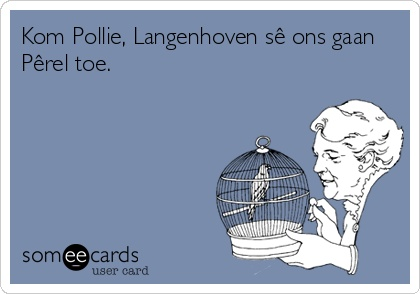 Kom Pollie, Langenhoven sê ons gaan Pêrel toe.