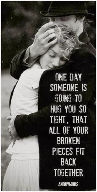 """So blessed to find him... """"One day someone is going to hug you so tight, that all of your pieces fit back together. ~ Anonymous"""