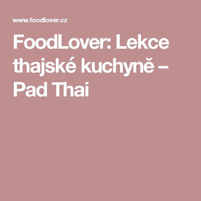 FoodLover: Lekce thajské kuchyně – Pad Thai