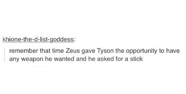 That's because Tyson is the cutest, sweetest most innocent little, huge thing in the whole Percy Jackson series.