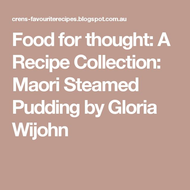 Food for thought: A Recipe Collection: Maori Steamed Pudding by Gloria Wijohn