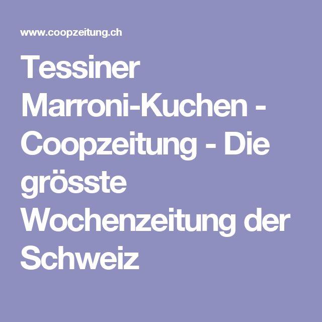 Tessiner Marroni-Kuchen - Coopzeitung - Die grösste Wochenzeitung der Schweiz