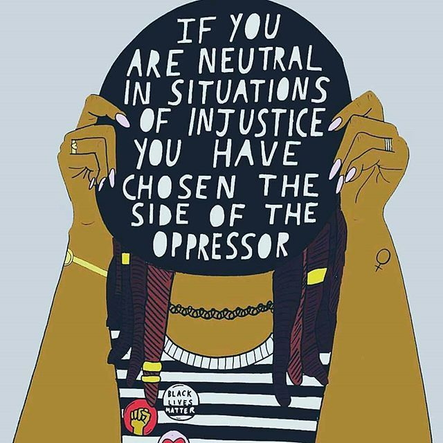Don't be neutral, don't choose the side of the oppressor! ✊