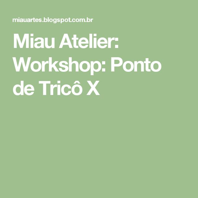 Miau Atelier: Workshop: Ponto de Tricô X