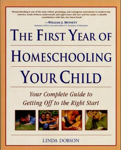 The First Year of Homeschooling Your Child: Your Complete Guide to Getting Off to the Right Start: Linda Dobson: 9780761527886: Amazon.com: ...