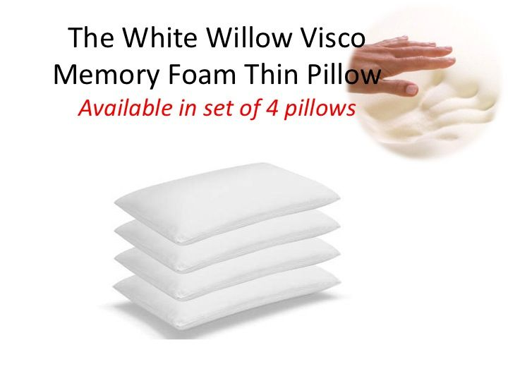 """The White Willow Visco Memory Foam Thin Pillow -Set of 4 Thin Pillows  Size: 16"""" x 23""""  Features: Indulge in luxury with our Memory foam pillows, designed in hues of white, to bring harmony to your home spaces. * A superior quality product from a well-known brand. * Provides maximum support and pain relief potential to the users. * Highly resilient, durable and long lasting. *Roll and twist the pillow as much, it comes back to its original shape once the pressure is released."""