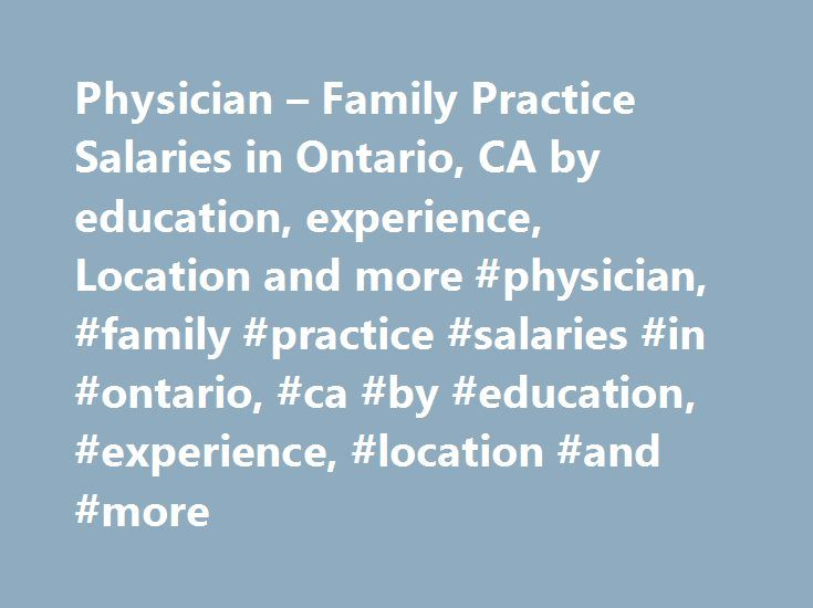 Physician – Family Practice Salaries in Ontario, CA by education, experience, Location and more #physician, #family #practice #salaries #in #ontario, #ca #by #education, #experience, #location #and #more http://fiji.nef2.com/physician-family-practice-salaries-in-ontario-ca-by-education-experience-location-and-more-physician-family-practice-salaries-in-ontario-ca-by-education-experience-location-and-m/  # Physician – Family Practice Salaries in Ontario, California Alternate Job Titles…