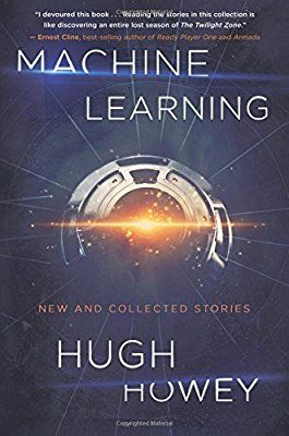 Machine Learning: New and Collected Stories: Amazon.co.uk: Hugh Howey: 9781328767523: Books