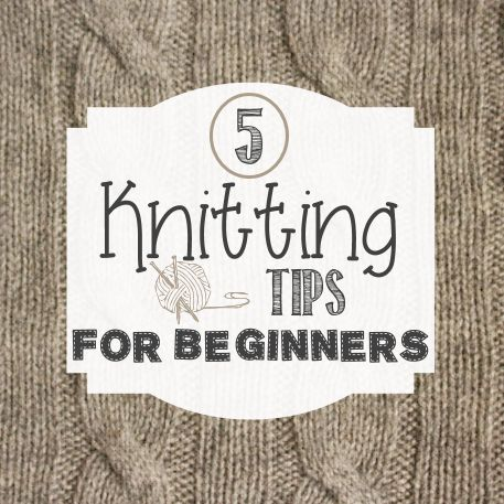 5 Knitting Tips for Beginners // via diybudgetgirl.com  http://www.diybudgetgirl.com/2013/11/18/knitting-for-beginners/