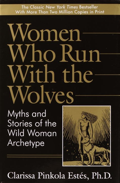 "Women who run with the wolves by Clarissa Pinkola Estes  ""The psyches and souls of women also have their own cycles and seasons of doing and solitude, running and staying, being involved and being removed, questing and resting, creating and incubating, being of the world and returning to the soul-place."""