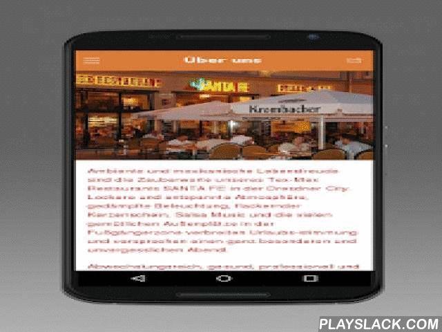 Tex Mex Santa Fe  Android App - playslack.com , Ambiente und mexikanische Lebensfreude sind die Zauberworte unseres Tex-Mex Restaurants SANTA FE in der Dresdner City. Lockere und entspannte Atmosphäre, gedämpfte Beleuchtung, flackernder Kerzenschein, Salsa Music und die vielen gemütlichen Außenplätze in der Fußgängerzone verbreiten fröhliche Urlaubsstimmung und versprechen einen unvergesslichen Abend.Abwechslungsreich, gesund, professionell und mit bester Qualität möchten wir unsere Besucher…