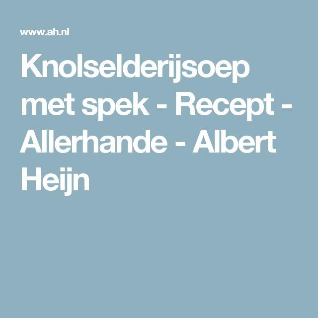 Knolselderijsoep met spek - Recept - Allerhande - Albert Heijn