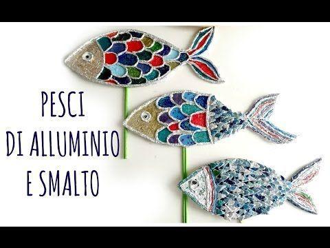 Come riciclare gli smalti e l'alluminio e creare Pesci Decorativi! (Riciclo creativo)Arte per Te - YouTube