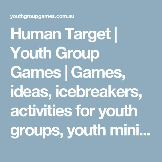 Human Target   Youth Group Games   Games, ideas, icebreakers, activities for youth groups, youth ministry and churches.