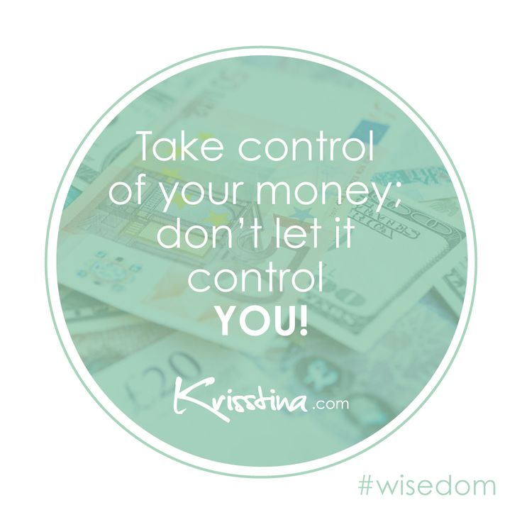 Take control of your money; don't let it control YOU! #wisedom