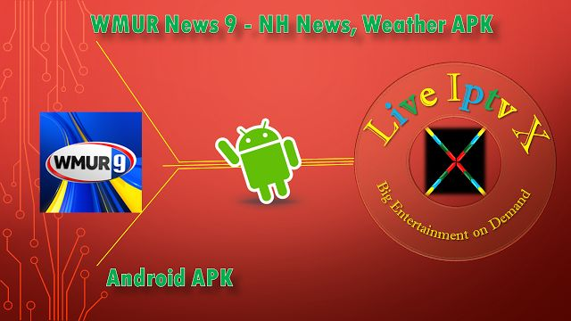 WMUR News 9 - NH News Weather APK Android Premium Iptv   WMUR News 9 - NH News Weather APK - Watch Live Streaming Breaking News Local News National News Get 7 Days Weather Forecast.  NH News Weather APK  Download IPTV WMUR News 9 - NH News Weather APK  Android Apk IPTV APK IPTV PREMIUM APK