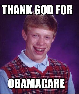Thanks Obamacare Meme | Meme Maker - Thank God for Obamacare Meme Maker!