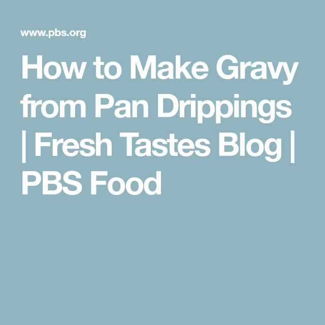 How to Make Gravy from Pan Drippings | Fresh Tastes Blog | PBS Food