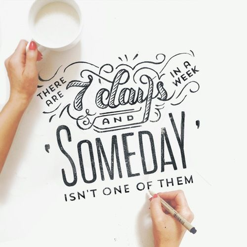 There are 7 days in a week and someday isn't one of them. #inspiration #typography #lettering  #ink