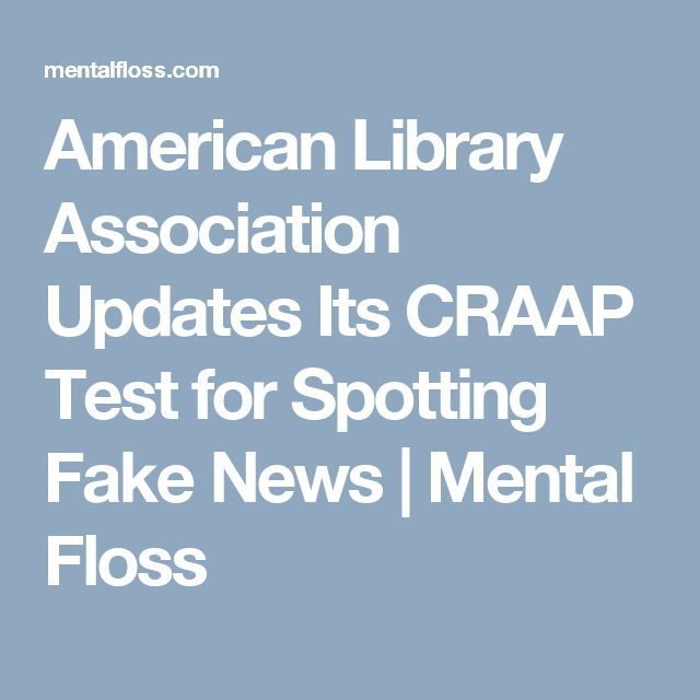 American Library Association Updates Its CRAAP Test for Spotting Fake News | Mental Floss