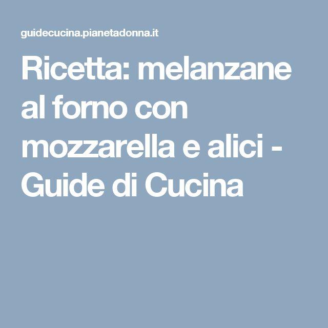 Ricetta: melanzane al forno con mozzarella e alici - Guide di Cucina