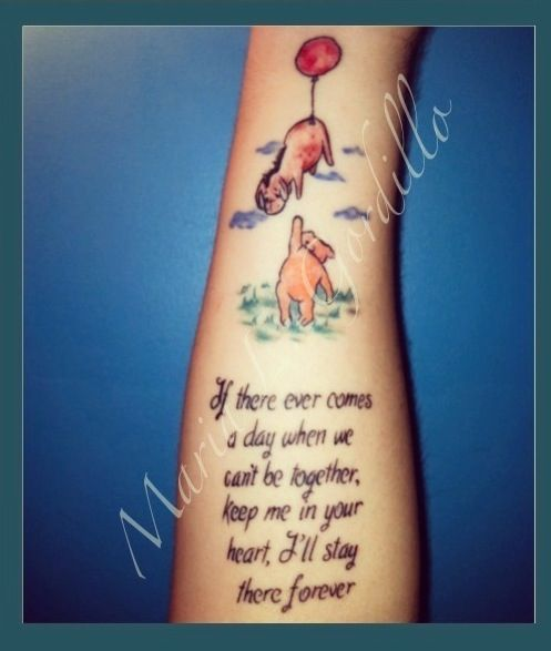 Eeyore and Pooh  tattoo with my favorite Winnie the Pooh quote.   Looooove this for in memory of Grandma.. she loved Winnie the Pooh