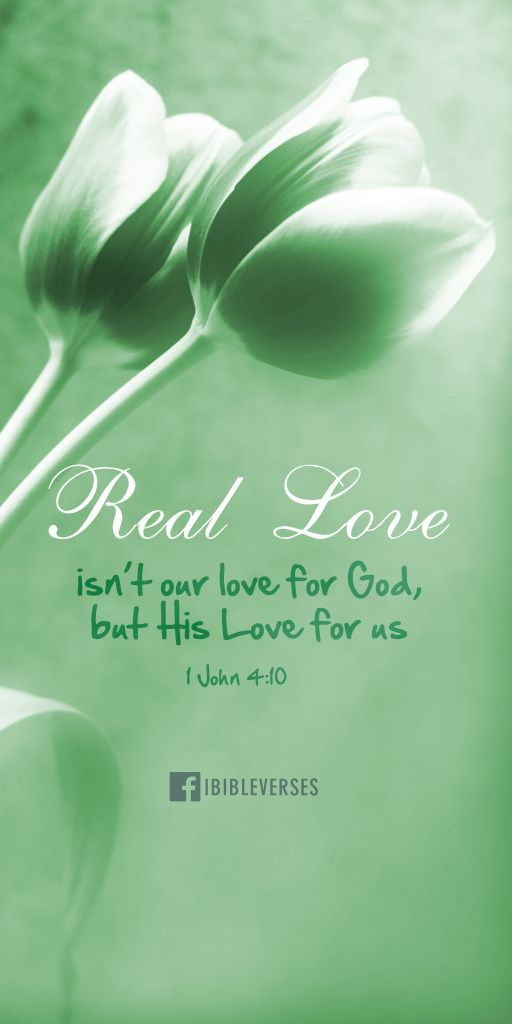 This is love: not that we loved God, but that he loved us and sent his Son as an atoning sacrifice for our sins. 1 John 4:10